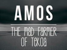 Amos: The Mad Farmer of Tekoa
