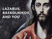 Lazarus, Raskolnikov, and You