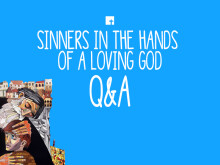 Sinners in the Hands of a Loving God Q&A