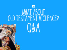 What About Old Testament Violence? Q&A
