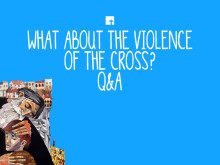 What About the Violence of the Cross? Q&A