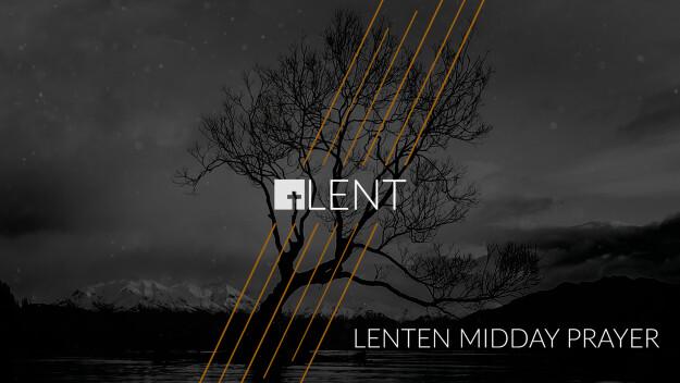 Lenten Midday Prayer
