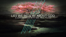 Lies We Believe About God: A Conversation with Wm. Paul Young