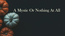 A Mystic Or Nothing At All