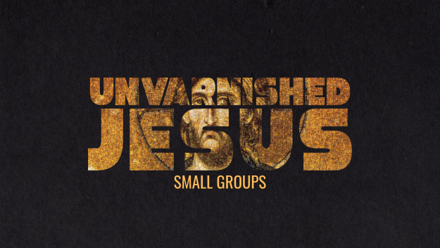 Unvarnished Jesus Small Groups