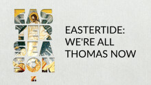 EASTERTIDE: We're All Thomas Now