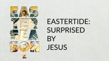 EASTERTIDE: Surprised By Jesus