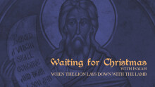 Waiting on Christmas with Isaiah: When the Lion Lays Down with the Lamb