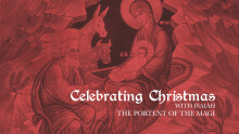 Celebrating Christmas with Isaiah: The Portent of the Magi