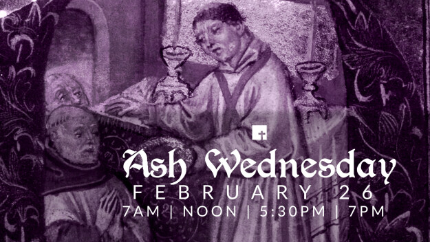 Ash Wednesday Services - 7AM, Noon, 5:30PM & 7PM