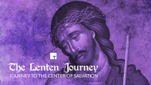 The Lenten Journey: Journey To The Center of Salvation