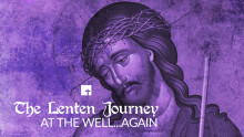 The Lenten Journey: At the Well... Again