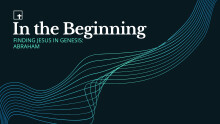 In The Beginning: Finding Jesus In Genesis: Abraham