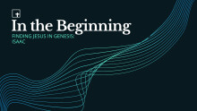 In The Beginning: Finding Jesus In Genesis: Isaac