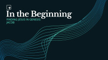 In The Beginning: Finding Jesus In Genesis: Jacob