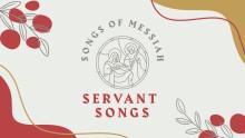 Songs of Messiah: Servant Songs