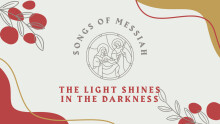 Songs of Messiah: The Light Shines In the Darkness