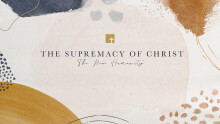The Supremacy of Christ: The New Humanity